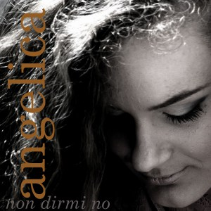 NON DIRMI NO, il primo singolo di Angelica